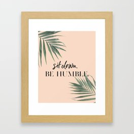 Be Humble Framed Art Print