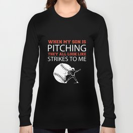 when my son is pitching they all look like strikes to me son t-shirts Long Sleeve T-shirt