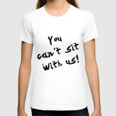 You Can't Sit With Us! - quote from the movie Mean Girls White SMALL Womens Fitted Tee