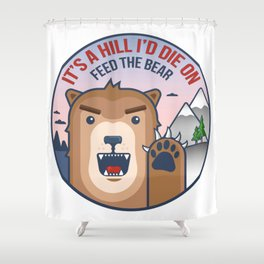 It's a hill I'd die on. Shower Curtain