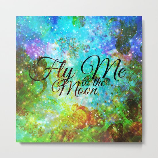 FLY ME TO THE MOON, REVISITED - Colorful Abstract Painting Space Typography Blue Green Galaxy Nebula Metal Print