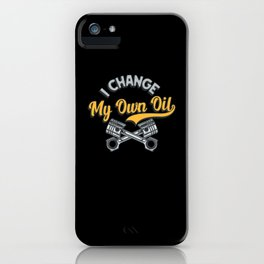 I Change My Own Oil iPhone Case