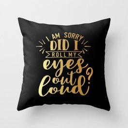 Did I Roll My Eyes Out Loud Throw Pillow