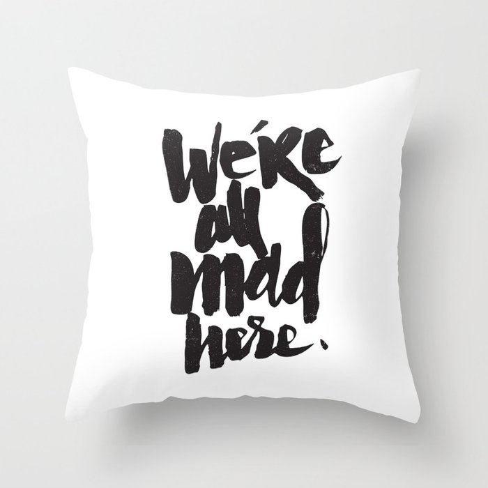 ...MAD HERE Throw Pillow