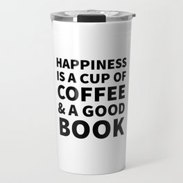 Happiness is a Cup of Coffee & a Good Book Travel Mug