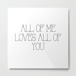 All of me Metal Print