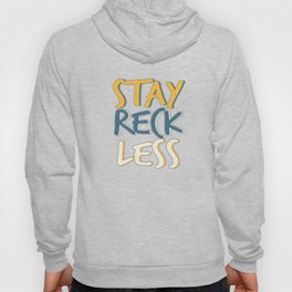 """""""Stay Reckless"""" tee design perfect for your naughty and fantastic friends! Makes a nice gift too!  Hoody"""
