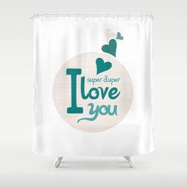 Super Duper Love You Shower Curtain
