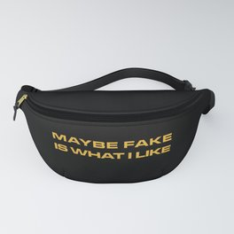 Maybe Fake Is What I Like Fanny Pack
