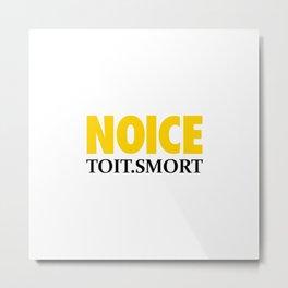 NOICE TOIT SMORT Metal Print