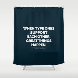 When Type Ones Support Each Other, Great Things Happen Shower Curtain