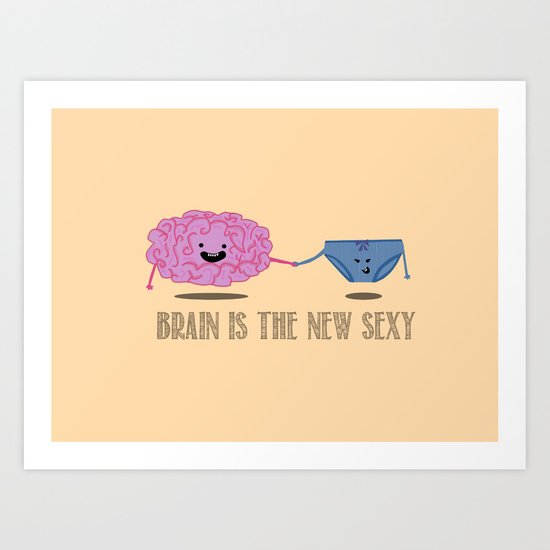 Brain is the new sexy Art Print
