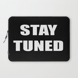 STAY TUNED Laptop Sleeve