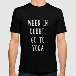 When in Doubt Go To Yoga Workout Positivity T-Shirt T-shirt