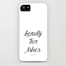 Beauty For Ashes Isaiah 61:3 iPhone Case