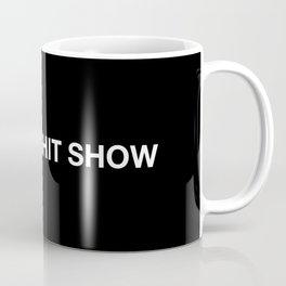 WHAT A SHIT SHOW Coffee Mug