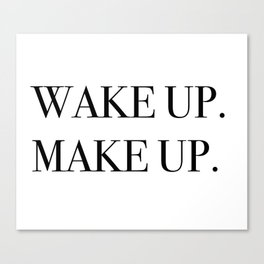 Wake up. Make up. Canvas Print