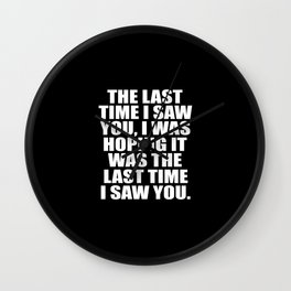 the last time i saw you funny quote Wall Clock