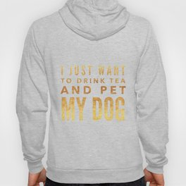 I Just Want to Drink Tea and Pet My Dog in Gold Horizontal Hoody