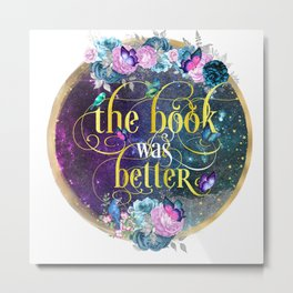 The book was better Metal Print