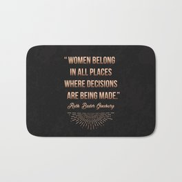 """Women belong in all places where decisions are being made."" -Ruth Bader Ginsburg Bath Mat"