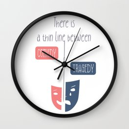 There is a thin line between comedy and tragedy Wall Clock