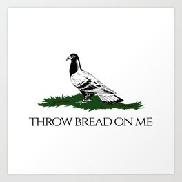 Throw bread on me Art Print
