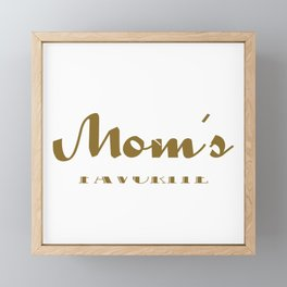 Wordtease I'm mom's favorite Gold T-shirt for your beloved daughter and son. Framed Mini Art Print