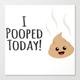 I Pooped Today! Happy Kawaii art! Canvas Print