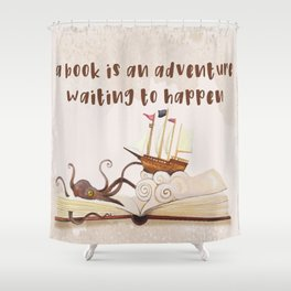 A book is an adventure waiting to happen Shower Curtain