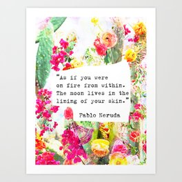 """""""As if you were on fire from within. The moon lives in the lining of your skin."""" Pablo Neruda Art Print"""