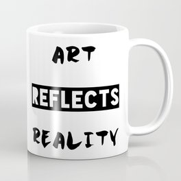 Art reflects reality Coffee Mug