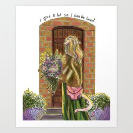 I Give A Lot So I Can Be Loved Art Print
