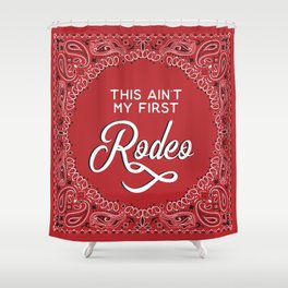 This Ain't My First Rodeo Shower Curtain