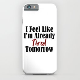 Already Tired Tomorrow Let Me Sleep Forever iPhone Case