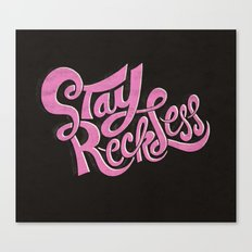 Stay Reckless Canvas Print