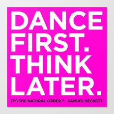 Dance first. Think later.  Canvas Print