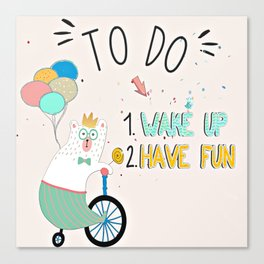 Wake up and have fun! Canvas Print