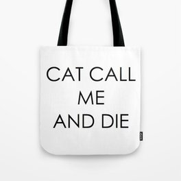 CAT CALL ME & DIE Tote Bag