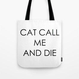CAT CALL ME & DIE Tote Bag