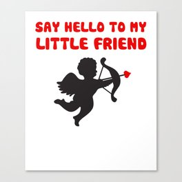 Say Hello To My Little Friend Valentine's Day Cupid Canvas Print