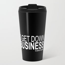 lets get down to business to defeat the huns... mulan funny quote Travel Mug