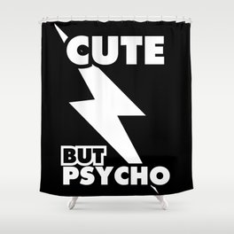 Cute But Psycho (black and white version) Shower Curtain