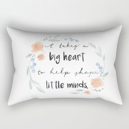 It Takes a Big Heart to Help Shape Little Minds Rectangular Pillow