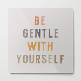 Be Gentle With Yourself Metal Print