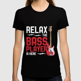 Relax The Bass Player Is Here T-shirt