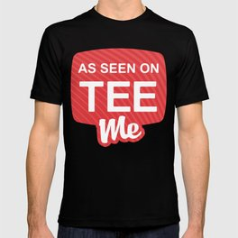 As Seen On Tee Me T-shirt