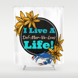 I live a Delmarvalous Life Shower Curtain