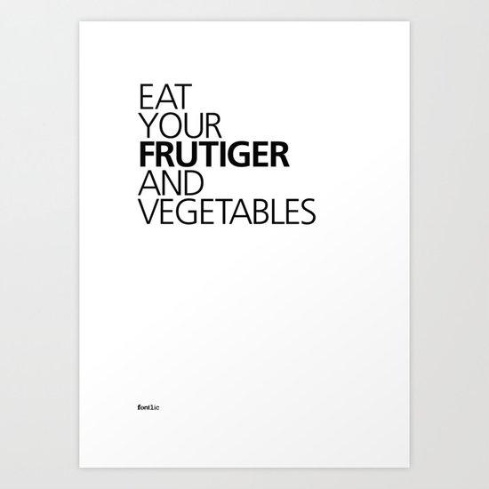EAT YOUR FRUTIGER AND VEGETABLES Art Print