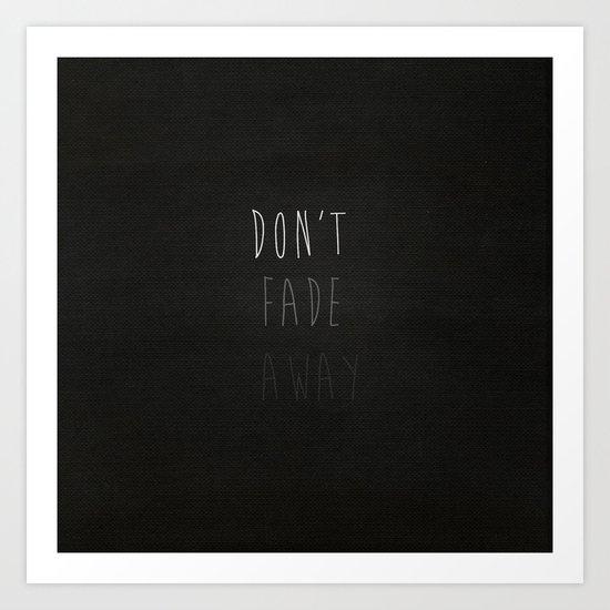 Don't Fade Away.... Art Print